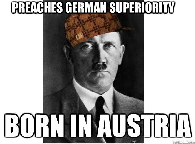 Preaches German superiority born in austria