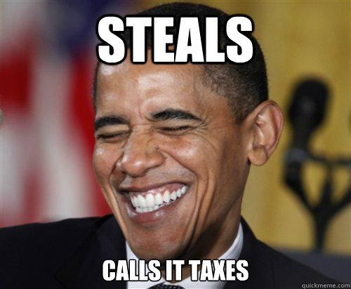 Steals calls it Taxes  Scumbag Obama