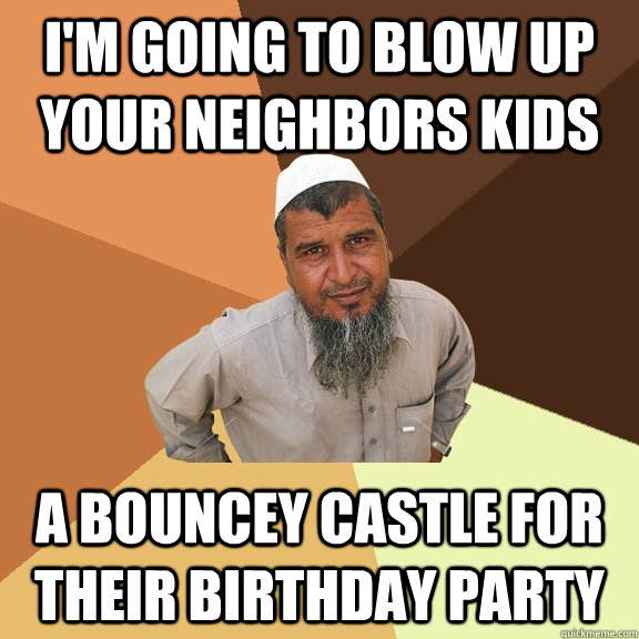 Funny Memes For Neighbors : I m going to blow up your neighbors kids a bouncey castle