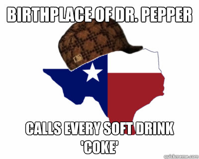 Birthplace of Dr. Pepper Calls every soft drink 'Coke' - Birthplace of Dr. Pepper Calls every soft drink 'Coke'  Scumbag Texas