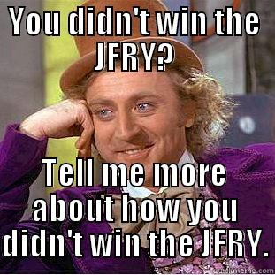 FFB Wonka - YOU DIDN'T WIN THE JFRY? TELL ME MORE ABOUT HOW YOU DIDN'T WIN THE JFRY. Creepy Wonka