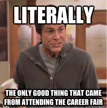 Literally the only good thing that came from attending the career fair - Literally the only good thing that came from attending the career fair  Chris Traeger