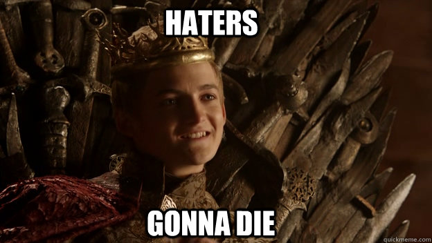 gonna die haters  King joffrey
