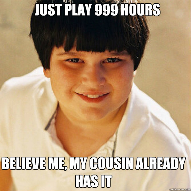 just play 999 hours believe me, my cousin already has it - just play 999 hours believe me, my cousin already has it  Annoying Childhood Friend Square