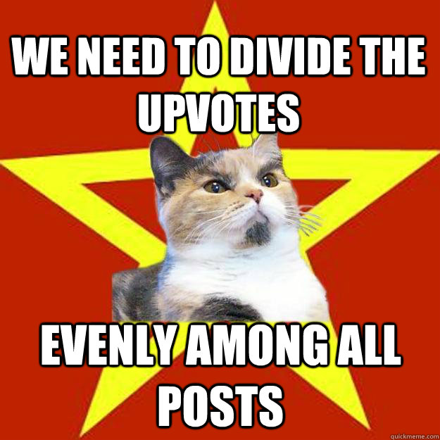 We need to divide the upvotes Evenly among all posts - We need to divide the upvotes Evenly among all posts  Lenin Cat