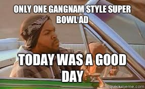 Only one Gangnam Style Super Bowl Ad Today was a good day