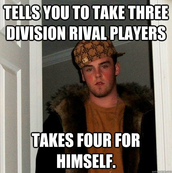 Tells you to take three division rival players Takes four for himself. - Tells you to take three division rival players Takes four for himself.  Misc
