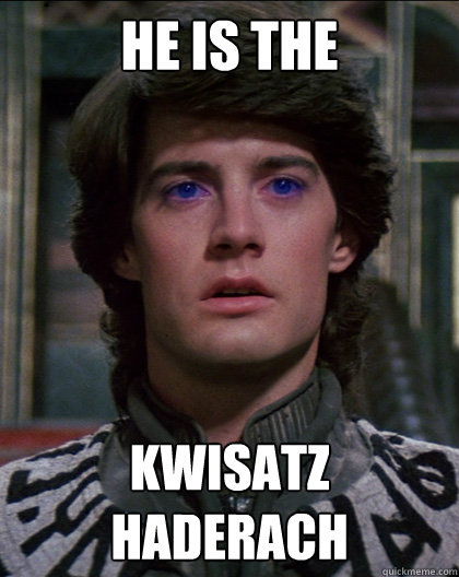 he is the  kwisatz haderach - he is the  kwisatz haderach  Paul Atreides
