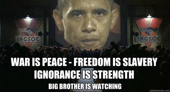 War is peace - freedom is slavery ignorance is strength big brother is watching - War is peace - freedom is slavery ignorance is strength big brother is watching  1984 in 2012