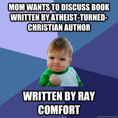 Mom wants to discuss book written by atheist-turned-christian author written by Ray comfort  - Mom wants to discuss book written by atheist-turned-christian author written by Ray comfort   Success Kid