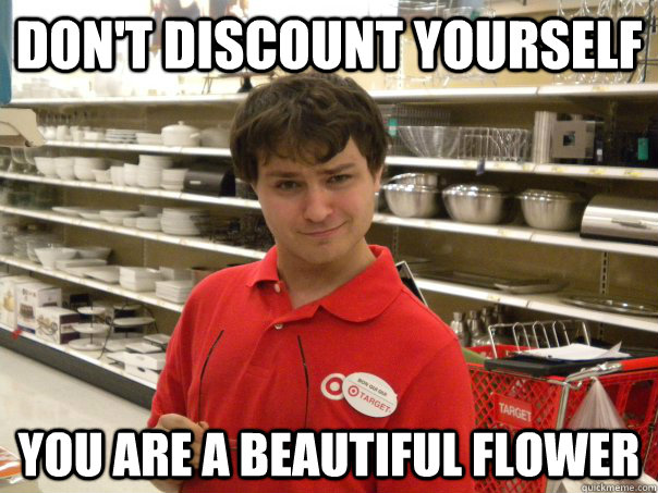 DON'T DISCOUNT YOURSELF YOU ARE A BEAUTIFUL FLOWER