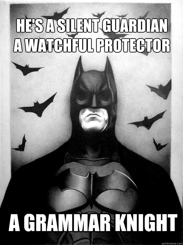 He's a silent guardian A watchful protector A grammar knight - He's a silent guardian A watchful protector A grammar knight  Grammar knight