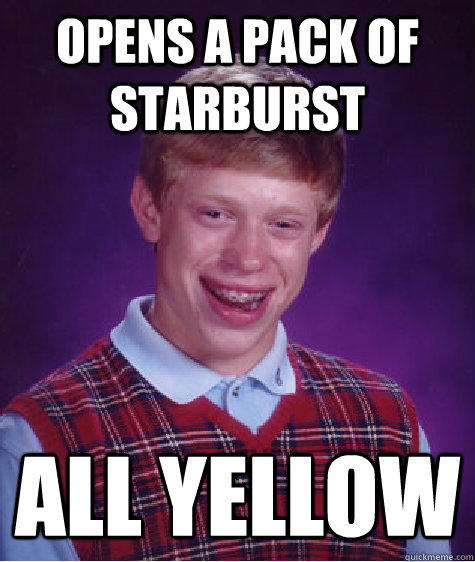 opens a pack of starburst all yellow - opens a pack of starburst all yellow  Bad Luck Brian