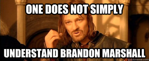 One does not simply Understand Brandon Marshall - One does not simply Understand Brandon Marshall  One Does Not Simply