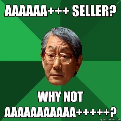 AAAAAA+++ seller? why not AAAAAAAAAAA+++++?  High Expectations Asian Father