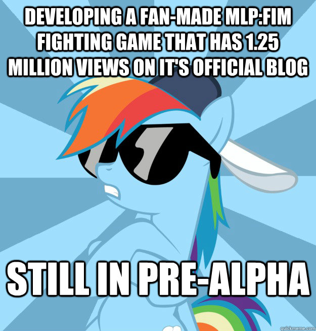 developing a fan-made mlp:fim fighting game that has 1.25 million views on it's official blog Still in pre-alpha  Socially Awesome Brony