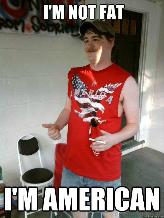 I'm not fat I'm American - I'm not fat I'm American  Redneck Randal