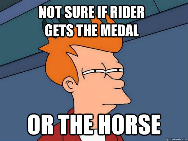 Not sure if rider gets the medal Or the horse - Not sure if rider gets the medal Or the horse  Futurama Fry