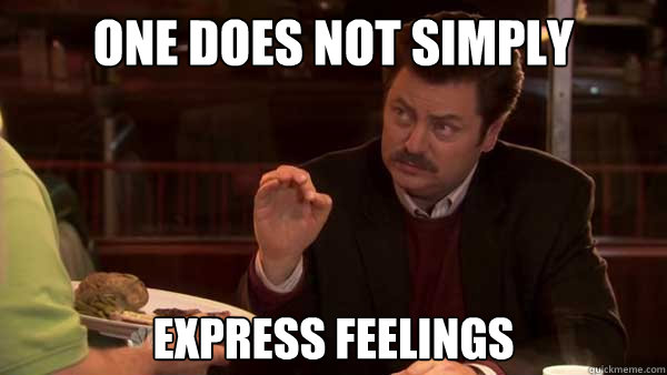 One does not simply express feelings