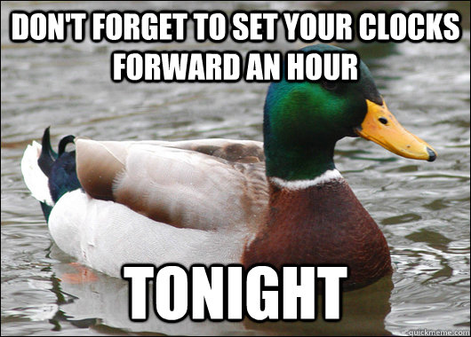 don't forget to set your clocks forward an hour tonight - don't forget to set your clocks forward an hour tonight  Actual Advice Mallard