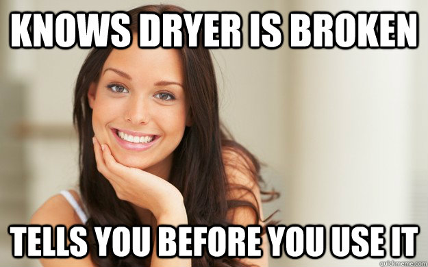 Knows dryer is broken Tells you before you use it - Knows dryer is broken Tells you before you use it  Good Girl Gina