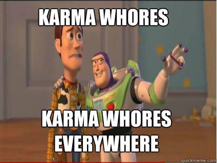 Karma Whores Karma Whores everywhere - Karma Whores Karma Whores everywhere  woody and buzz
