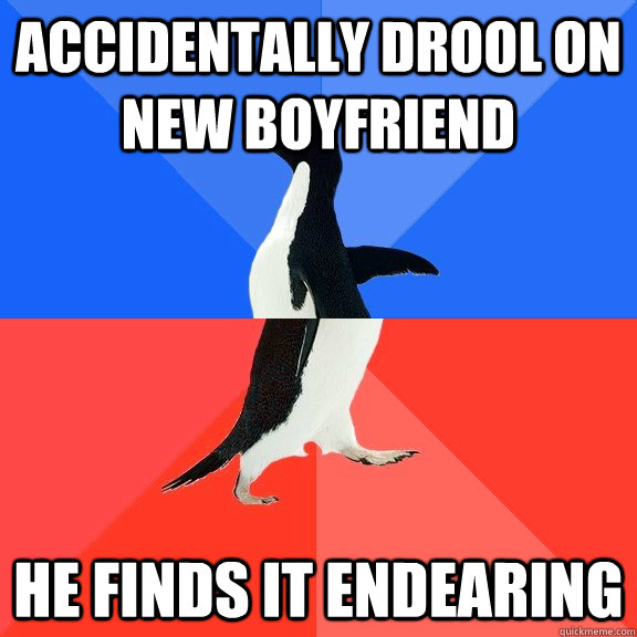 accidentally drool on new boyfriend he finds it endearing - accidentally drool on new boyfriend he finds it endearing  Socially Awkward Awesome Penguin