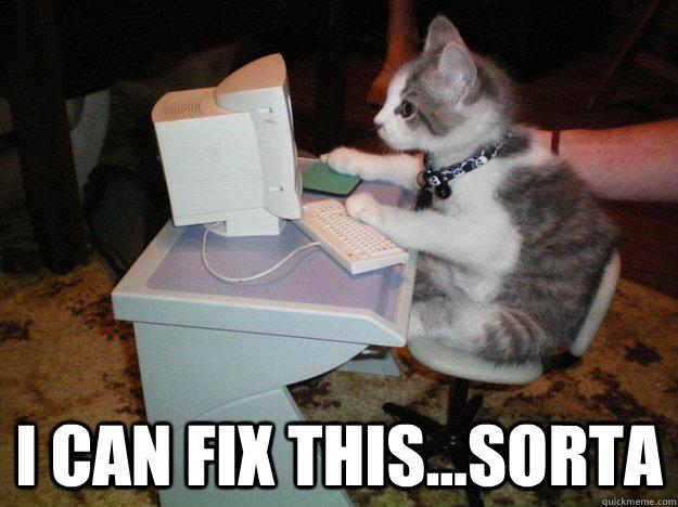 I can fix this...sorta