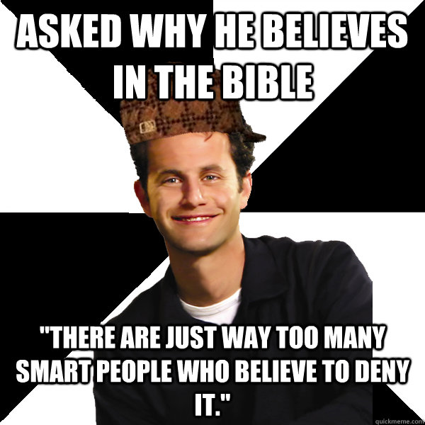 asked why he believes in the bible