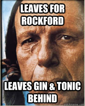 Leaves for Rockford Leaves Gin & Tonic Behind  Sad Native American