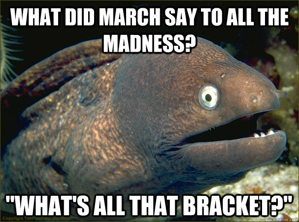 What did March say to all the madness?