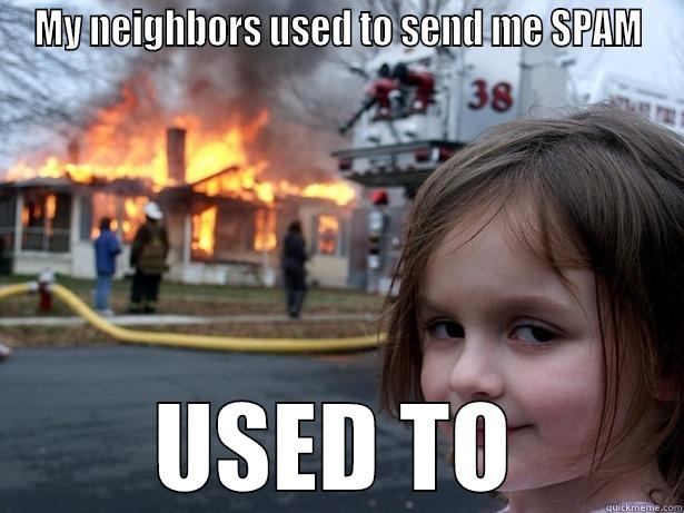 MY NEIGHBORS USED TO SEND ME SPAM USED TO Disaster Girl