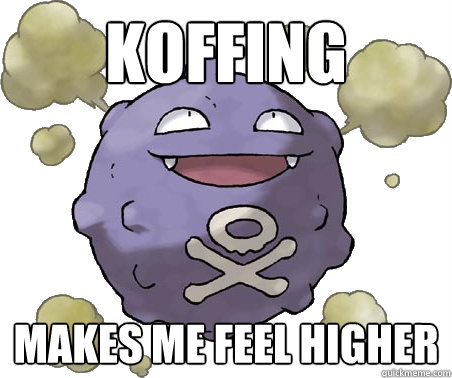 Koffing Makes me feel higher - Koffing Makes me feel higher  Koffing Smoke
