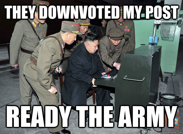 They downvoted my post ready the army - They downvoted my post ready the army  kim jong un