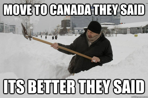 Move to Canada they said Its better they said - Move to Canada they said Its better they said  Canadian Viking