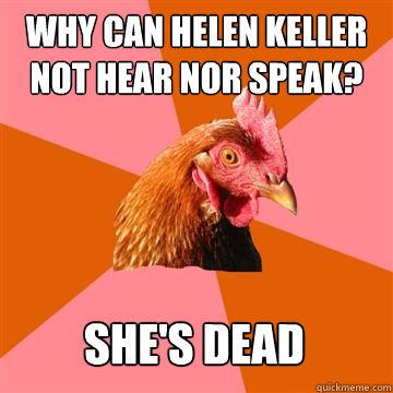 Why can Helen Keller Not Hear nor Speak? SHE'S DEAD  Anti-Joke Chicken