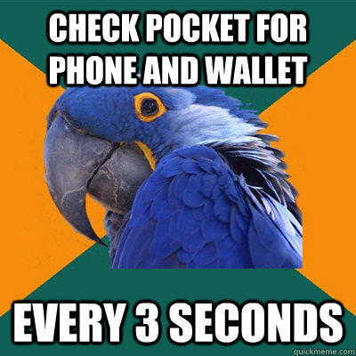Check pocket for phone and wallet Every 3 seconds - Check pocket for phone and wallet Every 3 seconds  Paranoid Parrot