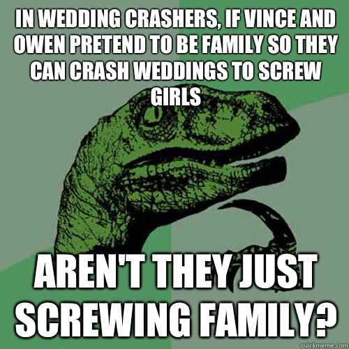 In wedding crashers, If Vince and Owen pretend to be ...