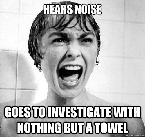 hears noise goes to investigate with nothing but a towel  White Girl in Horror Movie