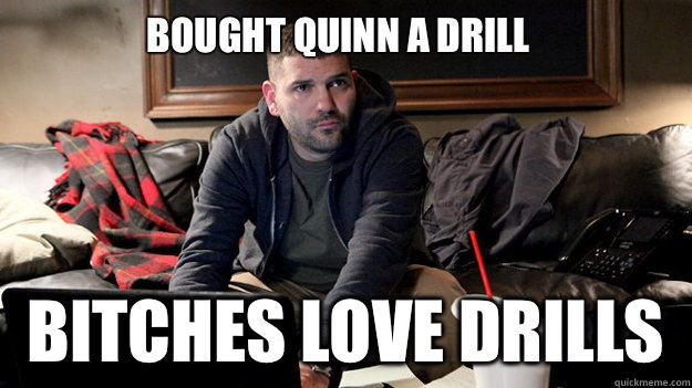 Bought Quinn a drill Bitches love drills   Scandal