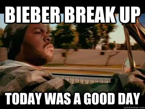 Bieber break up today was a good day - Bieber break up today was a good day  Misc