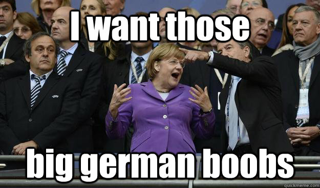 I want those big german boobs