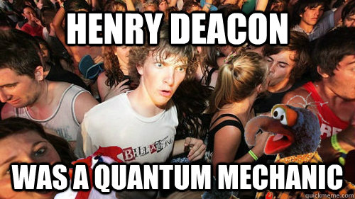 Henry Deacon Was A Quantum Mechanic - Henry Deacon Was A Quantum Mechanic  Sudden Clarity Clarence Gonzo