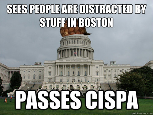 Sees people are distracted by stuff in Boston Passes CISPA - Sees people are distracted by stuff in Boston Passes CISPA  Douchebag US Congress