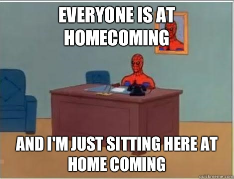 Everyone is at homecoming And I'm just sitting here at home coming - Everyone is at homecoming And I'm just sitting here at home coming  Im just sitting here masturbating