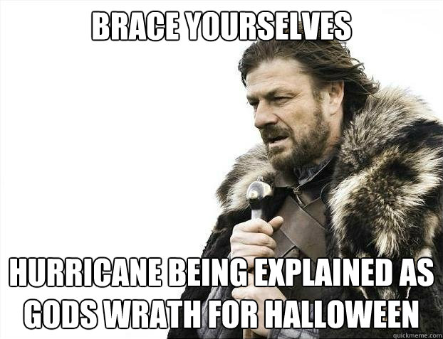 BRACE YOURSELVES hurricane being explained as gods wrath for halloween - BRACE YOURSELVES hurricane being explained as gods wrath for halloween  Misc