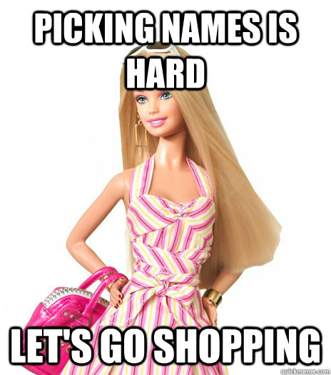 Picking names is hard Let's go shopping - Picking names is hard Let's go shopping  barbie