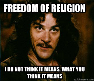 freedom of religion I do not think it means, what you think it means  Princess Bride