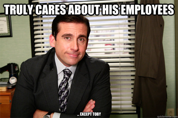 truly cares about his employees ... except toby - truly cares about his employees ... except toby  Misc