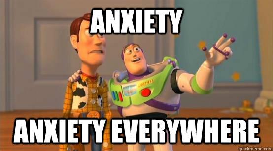 a5ca16295de90eeb9b51545ec44255840e1b290994473025109cf0d67d62d95a anxiety anxiety everywhere buzz glitter quickmeme,Anxiety Meme